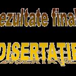 Rezultate finale Disertaţie, februarie 2020
